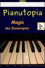 Pianutopia - Magie des Klavierspiels (German Edition) [German] free ebook download