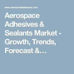 Aerospace Adhesives & Sealants Market - Growth, Trends, Forecast &…