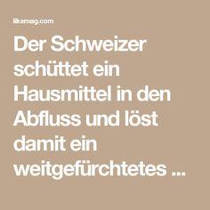 Der Schweizer schüttet ein Hausmittel in den Abfluss und löst damit ein weitgefürchtetes Problem. | LikeMag | We Like You