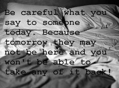 Be careful what you say to someone today...
