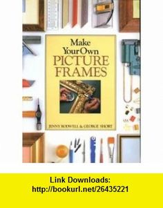 Make Your Own Picture Frames (9780891342489) Jenny Rodwell, George Short , ISBN-10: 0891342486  , ISBN-13: 978-0891342489 ,  , tutorials , pdf , ebook , torrent , downloads , rapidshare , filesonic , hotfile , megaupload , fileserve