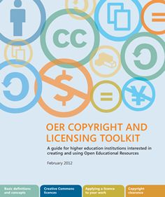 Copyright and Licencing Toolkit:   This toolkit is aimed at higher education stakeholders who are working with Open Educational Resources (OER). It explains the notion of copyright and describes the different licensing options available to the author/creator of a work.