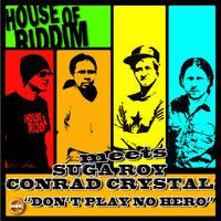 House of Riddim meets - Suga Roy & Conrad Crystal - Don't Play No Hero [House of Riddim Prod. 2014] by reggaeville on SoundCloud