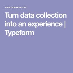 Turn data collection into an experience | Typeform