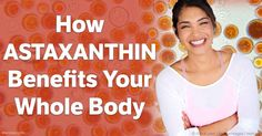 Astaxanthin is a potent antioxidant with broad-spectrum, offering protection against radiation and promoting skin, eye, brain and heart health.