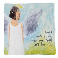 You're never so lost that your angel can't find you.