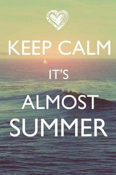 Keep+calm+its+almost+summer.