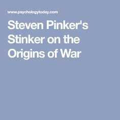 Steven Pinker's Stinker on the Origins of War
