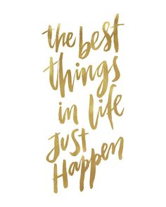 The Best Things In Life Just Happen Inspirational by planeta444