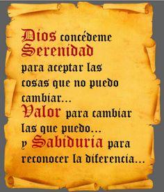 Dios concédeme serenidad,valor y sabiduría...