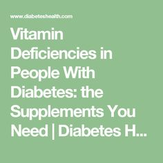 Vitamin Deficiencies in People With Diabetes: the Supplements You Need   Diabetes Health