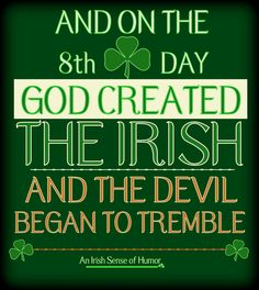 And on the day, God created the Irish… and the devil began to tremble Notre Dame Football, Irish Quotes, Irish Sayings, Fun Sayings, Irish American, American Women, American Art, American History, Irish Proverbs