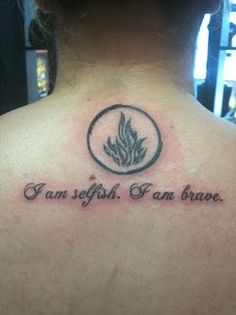I am selfish. I am brave. Dauntless flame.