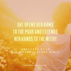 She opens her arms to the poor and extends her hands to the needy. - Proverbs 31:20 #NIVWomansStudyBible