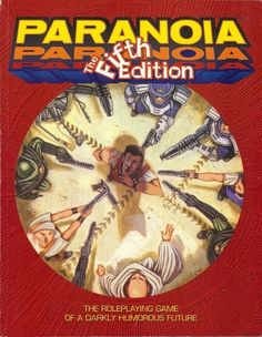 Paranoia, The Fifth Edition - so many different ways to die. I have almost as many editions of Paranoia as you have clones.