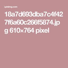 18a7d693dba7c4f427f6a60c266f5874.jpg 610×764 pixel