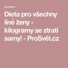 Dieta pro všechny líné ženy - kilogramy se ztratí samy! - ProSvět.cz