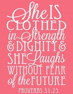 Proverbs 31:25 picture for the wall in Kynlee's room. Love this verse.