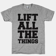 Lift All The Things #fitness #workout #funny #lifting #swole #shirt #gym