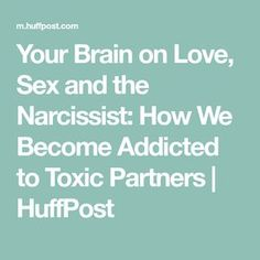 Your Brain on Love, Sex and the Narcissist: How We Become Addicted to Toxic Partners | HuffPost