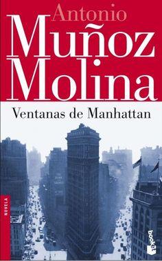 VENTANAS DE MANHATTAN. - Extraordinario retrato de la Gran Manzana, muy recomendable si la has visitado o si lo harás próximamente, e imprescindible si has vivido allí. Muñoz Molina nos invita a pasear por Manhattan y nos lo muestra a través de su particular punto de vista.