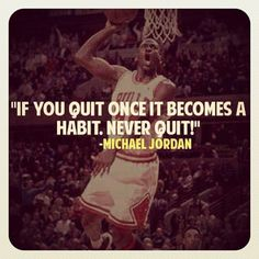 """Quote by Micheal Jordan """"If you quit once it becomes a habit. Never quit!""""…"""