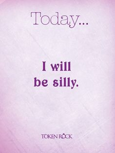 Today I will be silly. #TokenRock #Aspiration #Intention #Quote