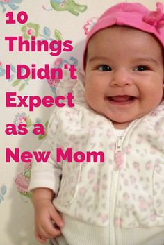 10 Things I didn't expect as a new mom. Baby's first year, you never know what you're going to get.