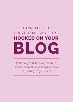 How to Get First-Time Visitors Hooked On Your Site - Elle & Company #blogging #tips