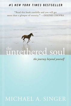 "The Untethered Soul: The Journey Beyond Yourself | ""Only you can take inner freedom away from yourself, or give it to yourself. Nobody else can."" -Michael A. Singer Bookshelf: 5 Books to Rekindle Your Passion ~ Levo League"