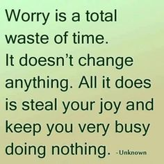 We all know this but how many of us can avoid worry? Something to consider next time worry sneaks into your life and sets up housekeeping.