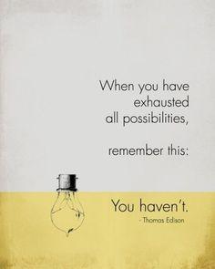 Cuando pienses que todas las posibilidades se han agotado, recuerda esto: No es así.