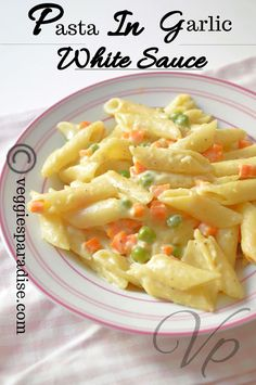 Pasta in white garlic sauce is an easy and comfort food that taste delicious and a popular recipe loved by people of all ages across the globe. White Garlic Sauce, Easy White Sauce, White Sauce Pasta, Italian Pasta Recipes, Easy Pasta Recipes, Kids Pasta, Mixed Vegetables, Veggies, White Sauce Recipes