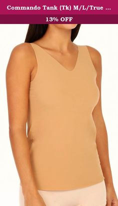 """Commando Tank (Tk) M/L/True Nude. Comfort. Coverage. Sleekness. Stretch. As invisible (or visible!) as you want it to be, the commandoâ""""¢ tank is ideal for your sheerest tops and slinkiest sweaters, letting you layer without lines. Paired with your favorite pajama bottoms, itâ€TMs even luxurious enough to put the beauty in your beauty sleep."""