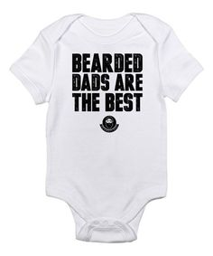 White Bearded Dads Are the Best Bodysuit - Infant | zulily