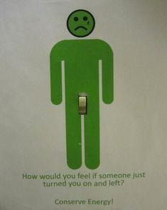 Conserve energy.  Don't leave the light turned on!