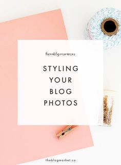To be honest, styling photos has never been a natural gift for me, but it's something I've been practicing since we began The Blog Market! As much as we love all of the stock photo options out there, we decided to only use our own images in our posts. This has been a great way to practice our photography and find our blog aesthetic, and it's also been an excuse to buy way too many cute props (no regrets). Check out the links below for some great blog posts on styling