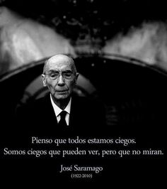 I think we are all blind. We are blind people who can see but who do not look. - José Saramago