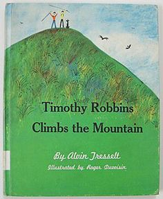 Timothy Robbins Climbs the Mountain, written by Alvin R. Tresselt, illustrated by Roger Duvoisin