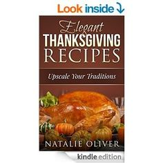 Elegant Thanksgiving Recipes - Available for your Kindle (now just prop that bad boy up on the kitchen counter and let's start cooking something!)