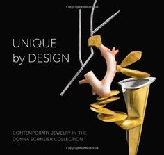 Unique by Design: Contemporary Jewelry in the Donna Schneier Collection (Metropolitan Museum of Art) - by Suzanne Ramljak  - July 2014 - Metropolitan Museum of Art - 136 pp
