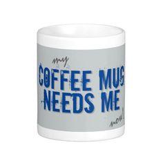COFFEE MUG NEEDS ME blue Mug