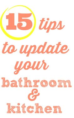 15 frugal tips to quickly and easily update your kitchen and bathroom.