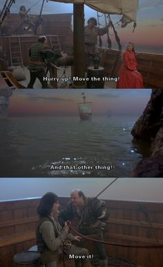 """The Princess Bride- Vizzini's seamanship- """"Move that thing. And that other thing. Move it!"""""""