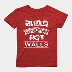 Build bridges not walls t-shirt, Equal rights, Anti Trump protest, Mexican immigrants tee, Political shirt by theblackcatprints More colors available, Shop here