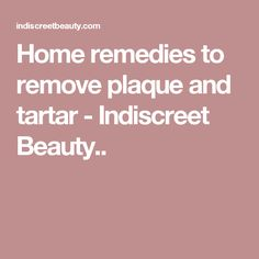 Home remedies to remove plaque and tartar - Indiscreet Beauty.. Skin Care Remedies, Health Remedies, Home Remedies, Natural Remedies, Teeth Health, Dental Health, Dental Hygiene, Gum Disease Treatment, Natural Teeth Whitening