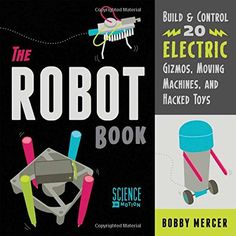 The Robot Book: Build & Control 20 Electric Gizmos, Moving Machines, and Hacked Toys (Science in Motion) by Bobby Mercer Stem Science, Science Fair, Pdf Book, Small Electric Fan, Kinetic And Potential Energy, Old Cell Phones, Free Books Online, Craft Stick Crafts, Paperback Books