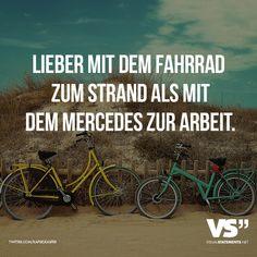 Lieber mit dem Fahrrad zum Strand als mit dem Mercedes zur Arbeit. - VISUAL STATEMENTS®