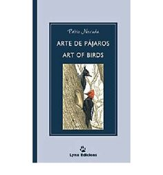 """Arte De Pajaros / Art of Birds"" Suitable for Neruda enthusiasts, and also for nature and literature lovers."