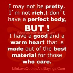 I have a good and a warm heart..